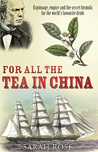 For All the Tea in China: Espionage, Empire and the Secret Formula for the World's Favourite Drink (English Edition) (1700 Dollar)