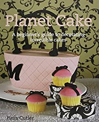 Planet Cake: A Beginner's Guide to Decorating Incredible Cakes