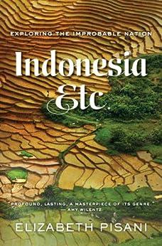 Indonesia, Etc.: Exploring the Improbable Nation par [Pisani, Elizabeth]