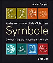 Symbole: Geheimnisvolle Bilder-Schriften, Zeichen, Signale, Labyrinthe, Heraldik