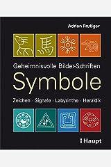 Symbole: Geheimnisvolle Bilder-Schriften, Zeichen, Signale, Labyrinthe, Heraldik Taschenbuch