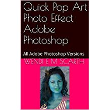 Quick Pop Art Photo Effect Adobe Photoshop: All Adobe Photoshop Versions (Adobe Photoshop Made Easy Book 278)