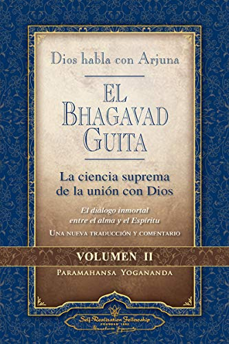 Dios Habla Con Arjuna: El Bhagavad Guita, Vol. 2: La Ciencia Suprema de la Union Con Dios: La Ciencia Suprema de la Union Con Dios (Spanisch Yogananda Paramahansa)