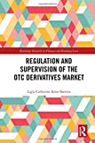Regulation and Supervision of the OTC Derivatives Market (Routledge Research in Finance and Banking Law)