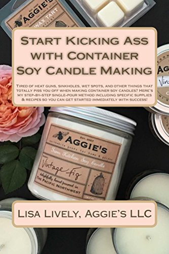 Kick Ass with Soy Candles!: Our  [No Fail] Pretty-Damn-Reliable method (English Edition)