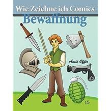 Wie Zeichne ich Comics - Bewaffnung: Zeichnen Bücher: Zeichnen für Anfänger Bücher