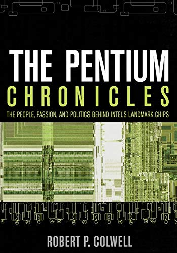 The Pentium Chronicles: The People, Passion, and Politics Behind Intel's Landmark Chips (Software Engineering Best Practices, Band 1) Intel Pda