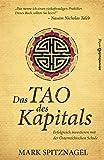 Das Tao des Kapitals: Erfolgreich investieren mit der Österreichischen Schule