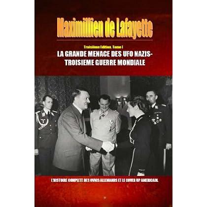 TROISIEME EDITION. TOME  I : LA GRANDE MENACE DES UFO NAZIS-TROISIEME GUERRE MONDIALE. (L'HISTOIRE COMPLETE DES OVNIS ALLEMANDS ET LE COVER UP AMERICAIN t. 1)