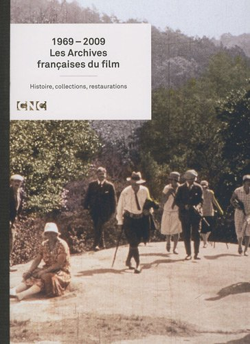 1969-2009 Les Archives françaises du film - Histoire, collections, restaurations