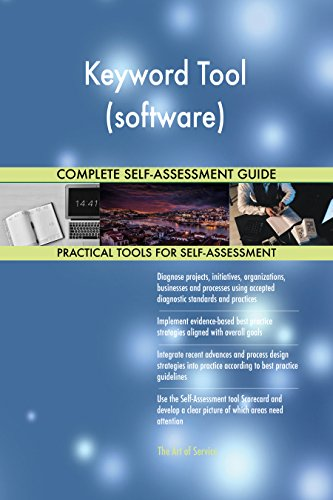 Keyword Tool (software) All-Inclusive Self-Assessment - More than 660 Success Criteria, Instant Visual Insights, Comprehensive Spreadsheet Dashboard, Auto-Prioritized for Quick Results