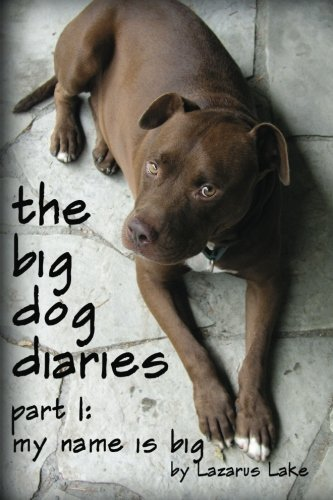 My Name is Big: The Search For a Home For a Pit Bull Rescue Dog (Volume 1) by Lazarus Lake (2012-02-24) - Big Dog Pit Bull