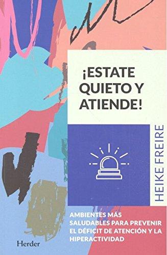 Estate quieto y atiende. Ambientes más saludables para prevenir el deficit de at por Heike Freire