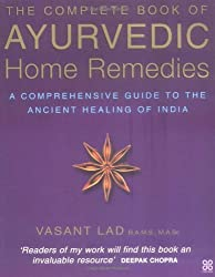 The Complete Book Of Ayurvedic Home Remedies: A comprehensive guide to the ancient healing of India by Vasant Lad (1999-02-25)