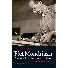 Piet Mondriaan: Een nieuwe kunst voor een ongekend leven (Dutch Edition)