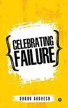 Celebrating Failure by [Avdhesh, Dhruv]