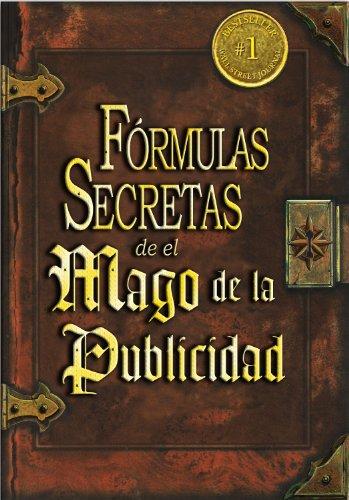 Las Fórmulas Secretas de el Mago de la Publicidad por Roy H. Williams