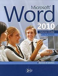 Microsoft Word 2010: Collection illustrée...par la pratique