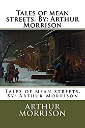 Tales of mean streets. By: Arthur Morrison