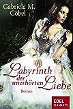 Labyrinth der unerhörten Liebe: Historischer Roman