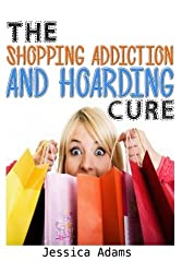 The Shopping Addiction And Hoarding Cure