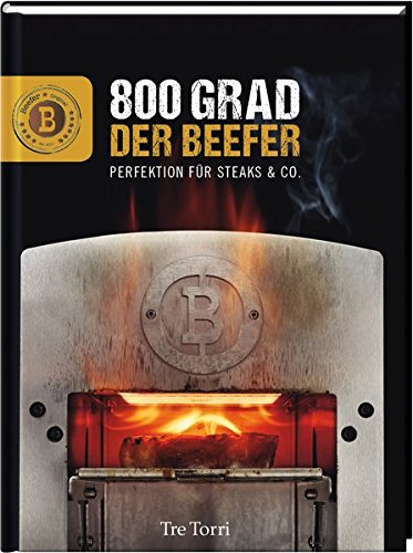 Der Beefer: 800 Grad - Perfektion für Steaks & Co.
