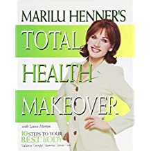 Marilu Henner's Total Health Makeover: Ten Steps to Your BEST Body by Henner, Marilu, Morton, Laura (1998) Hardcover
