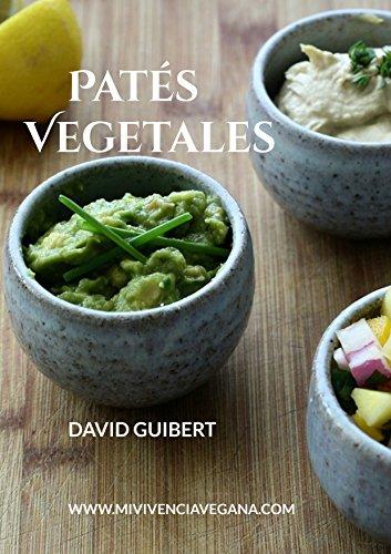 Patés Vegetales: Vida Sana y Comida Saludable en tu Día a Día por David Guibert Galar