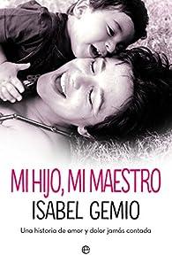 Mi hijo, mi maestro: Una historia de amor y dolor jamás contada par Isabel Gemio