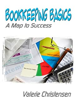 Bookkeeping Basics: A Map to Success by [Christensen, Valerie]