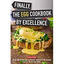 Finally, The Egg Cookbook by Excellence: All the Eggs Recipes You Can Think Of, Gathered in This Amazing Book for You and Your Family. (English Edition)
