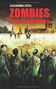 ZOMBIES : LE RÈGNE DES MORTS par Alexandre Ratel