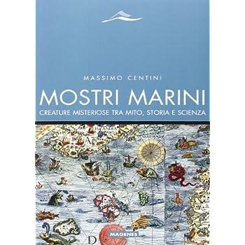 Mostri Marini. Creature Misteriose Tra Mito, Storia E Scienza