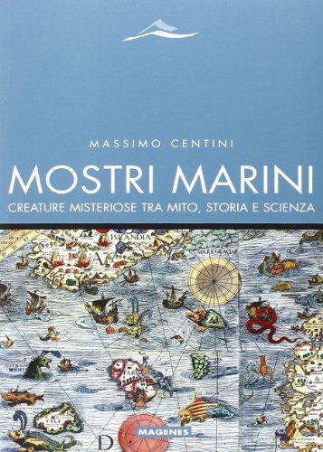 Mostri marini. Creature misteriose tra mito, storia e scienza (Maree. Storie del mare) por Massimo Centini