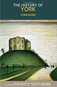The History of York: From Earliest Times to the Year 2000, Patrick Nuttgens