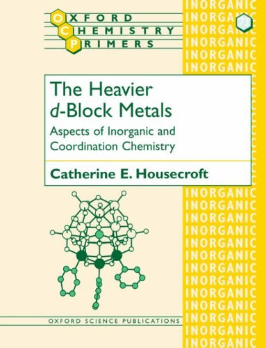 The Heavier d-Block Metals Aspects of Inorganic and Coordination Chemistry (Oxford Chemistry Primers) by Catherine E. Housecroft (1997-12-04)