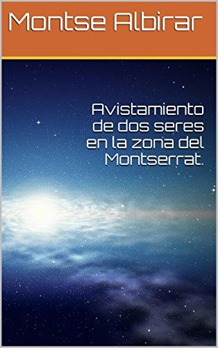 Avistamiento de dos seres en la zona del Montserrat. por Montse Albirar