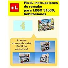 PlusL instrucciones de remake para LEGO 31036,habitaciones: Usted puede construir habitaciones de sus propios ladrillos! (Spanish Edition)