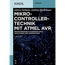 Mikrocontrollertechnik Mit Atmel Avr: Programmierung in Assembler Und C - Schaltungen Und Anwendungen