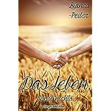 Das Leben. Sonst nichts.: Kurzgeschichten (German Edition)