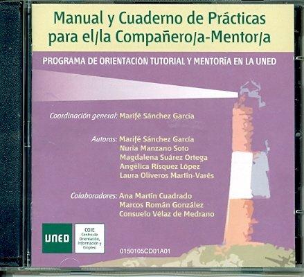 Manual y Cuaderno de Prácticas Para El/La Compañero/A-Mentor/A. Programa de Orientación Tutorial y Mentoría En La Uned (COMPACT DISC)