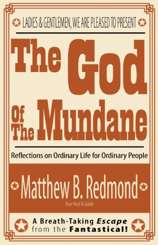 The God Of The Mundane: reflections on ordinary life for ordinary people