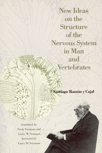New Ideas on the Structure of the Nervous System in Man and Vertebrates by Santiago Ramon y Cajal (1990-08-09)