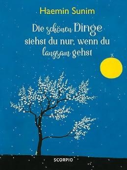 Die schönen Dinge siehst du nur, wenn du langsam gehst (German Edition) by [Sunim, Haemin]
