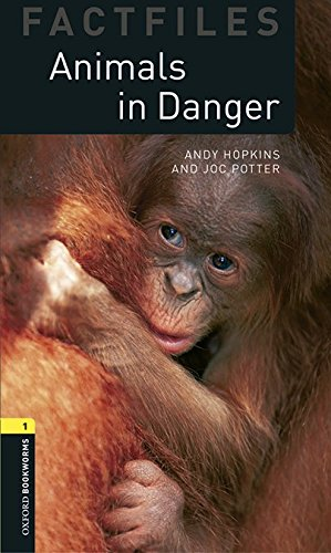 Oxford Bookworms Library Factfiles: Oxford Bookworms Factfiles 1. Animals In Danger (+ MP3)