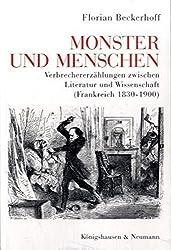 Monster und Menschen: Verbrechererzählungen zwischen Literatur und Wissenschaft (Frankreich 1830-1900) (Epistemata - Würzburger wissenschaftliche Schriften. Reihe Literaturwissenschaft)