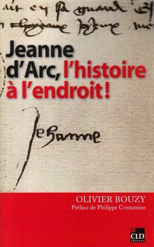 Jeanne d'Arc l'histoire à l'endroit par Olivier Bouzy