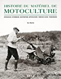 Histoire du matériel de motoculture. Motoculteurs, motobineuses, microtracteurs, motofaucheuses, tondeuses à gazon, tronçonneuses
