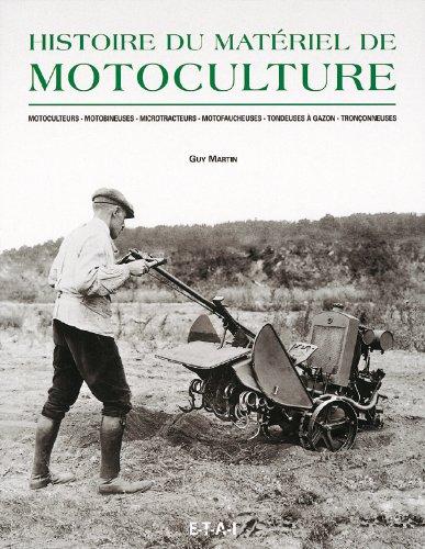 Histoire du matriel de motoculture. Motoculteurs, motobineuses, microtracteurs, motofaucheuses, tondeuses  gazon, trononneuses