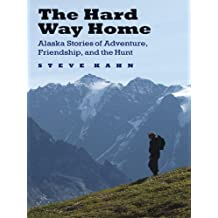 The Hard Way Home: Alaska Stories of Adventure, Friendship, and the Hunt (Outdoor Lives) (English Edition)